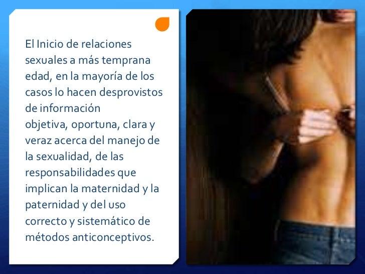 El Inicio de relacionessexuales a más tempranaedad, en la mayoría de loscasos lo hacen desprovistosde informaciónobjetiva,...