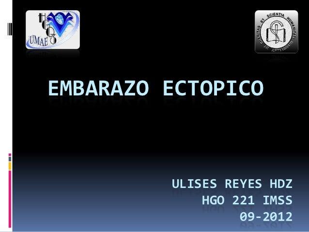 EMBARAZO ECTOPICO         ULISES REYES HDZ             HGO 221 IMSS                  09-2012