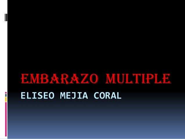 EMBARAZO MULTIPLE ELISEO MEJIA CORAL