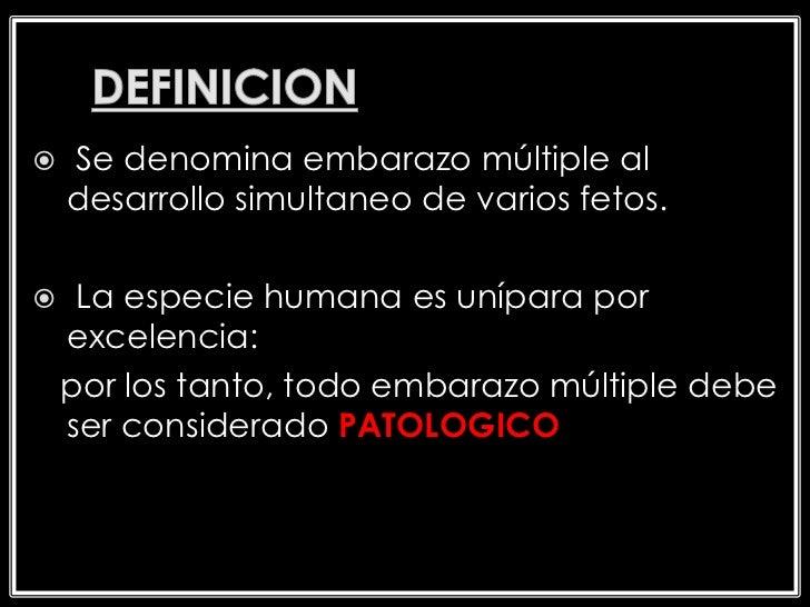    Se denomina embarazo múltiple al    desarrollo simultaneo de varios fetos.    La especie humana es unípara por    exc...
