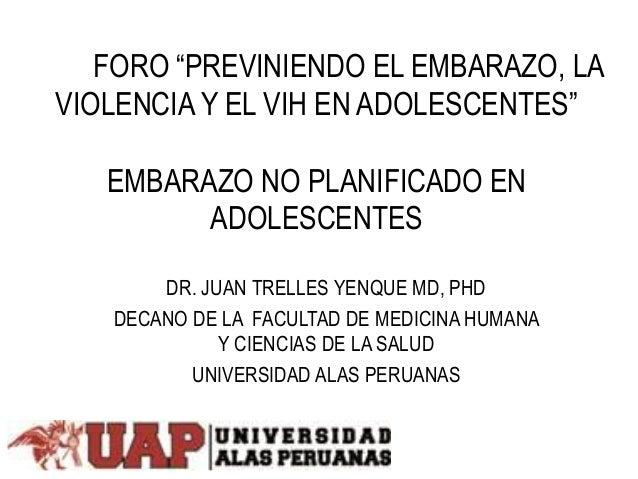 """FORO """"PREVINIENDO EL EMBARAZO, LA VIOLENCIA Y EL VIH EN ADOLESCENTES"""" EMBARAZO NO PLANIFICADO EN ADOLESCENTES DR. JUAN TRE..."""