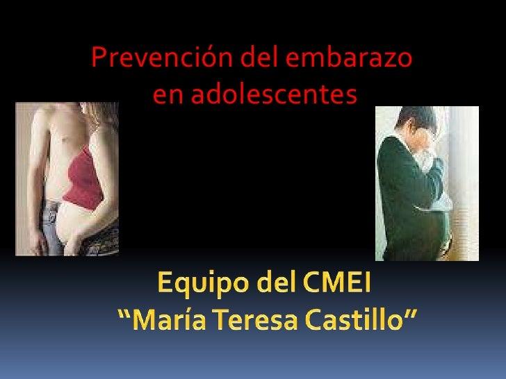 """Prevención del embarazo <br />en adolescentes<br />Equipo del CMEI <br />""""María Teresa Castillo""""<br />"""