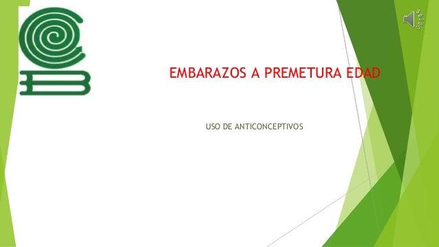 EMBARAZOS A PREMETURA EDAD USO DE ANTICONCEPTIVOS