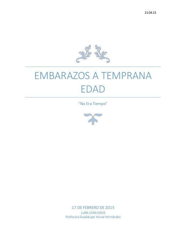 """21.04.15 EMBARAZOS A TEMPRANA EDAD """"No Era Tiempo"""" 17 DE FEBRERO DE 2015 LUNA CERA ERICK Profesora Guadalupe Anizar Hernán..."""