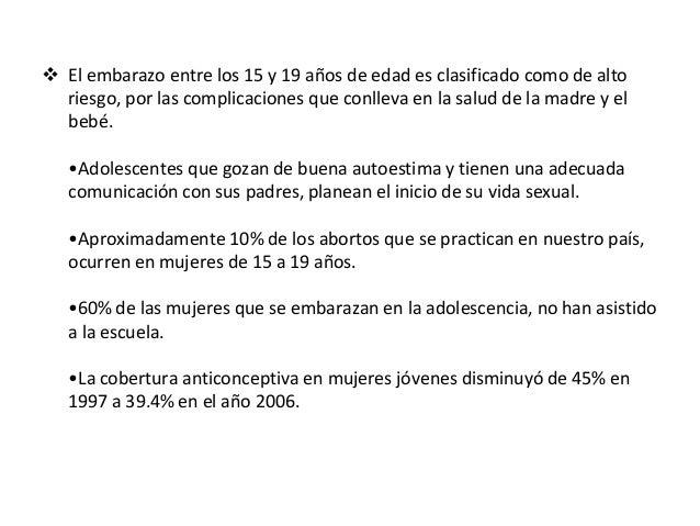  El embarazo entre los 15 y 19 años de edad es clasificado como de alto riesgo, por las complicaciones que conlleva en la...