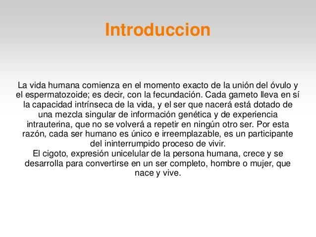 La vida humana comienza en el momento exacto de la unión del óvulo y el espermatozoide; es decir, con la fecundación. Cada...
