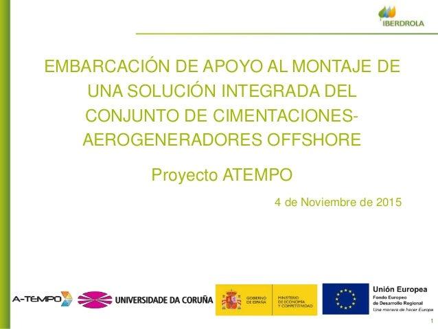 1 EMBARCACIÓN DE APOYO AL MONTAJE DE UNA SOLUCIÓN INTEGRADA DEL CONJUNTO DE CIMENTACIONES- AEROGENERADORES OFFSHORE Proyec...