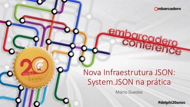 Nova Infraestrutura JSON: System.JSON na prática Mário Guedes