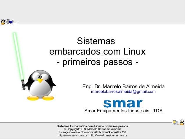 Sistemas Embarcados com Linux – primeiros passos © Copyright 2008, Marcelo Barros de Almeida Licença Creative Commons Attr...