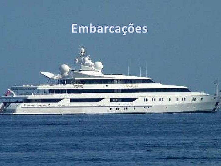 Embarcações •   O que são as embarcações •   A Importância das embarcações •   Constituição •   Alguns tipos de embarcações