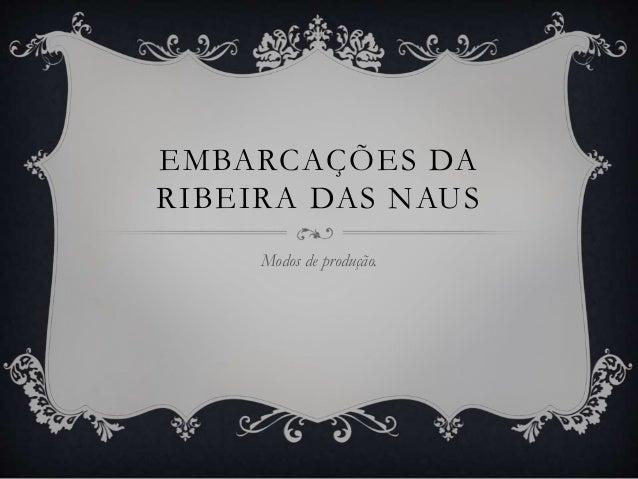 EMBARCAÇÕES DA RIBEIRA DAS NAUS Modos de produção.