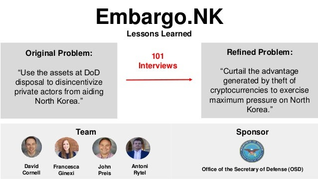 "Team Embargo.NK Lessons Learned Refined Problem: ""Curtail the advantage generated by theft of cryptocurrencies to exercise..."