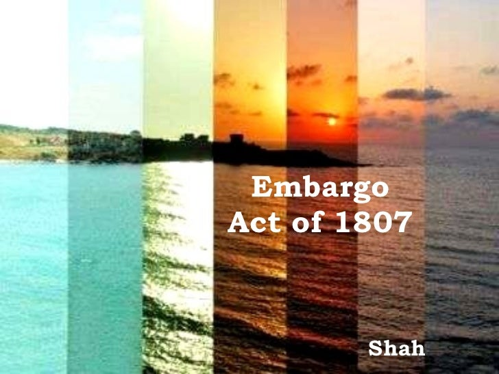 Embargo Act of 1807 Shah
