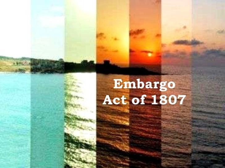 embargo-act-of-1807-1-728.jpg?cb=1320400384