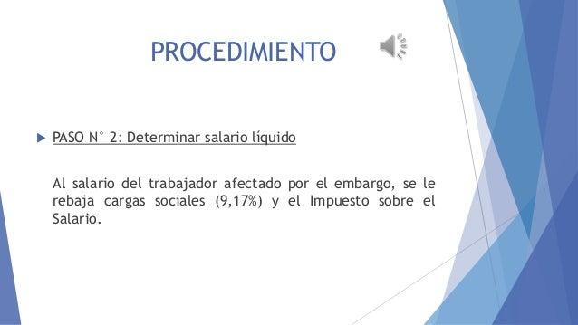EMBARGO AL SALARIO PROCEDIMIENTO EMBARGO AL SALARIO   PASO N° 2: Determinar salario líquido Al salario del trabajador afe...