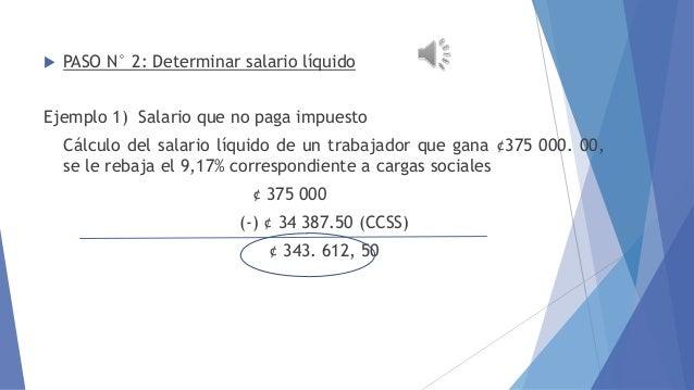   EMBARGO AL SALARIO  PASO N° 2: Determinar salario líquido  Ejemplo 1) Salario que no paga impuesto  Cálculo del salario...