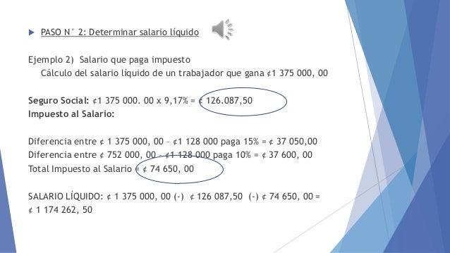  EMBARGO AL SALARIO  PASO N° 2: Determinar salario líquido  Ejemplo 2) Salario que paga impuesto Cálculo del salario líq...