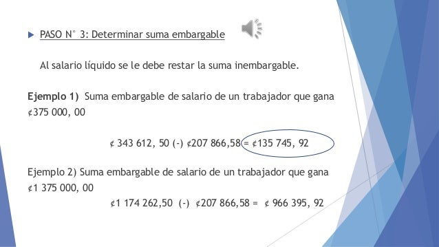   EMBARGO AL SALARIO  PASO N° 3: Determinar suma embargable  Al salario líquido se le debe restar la suma inembargable.  ...