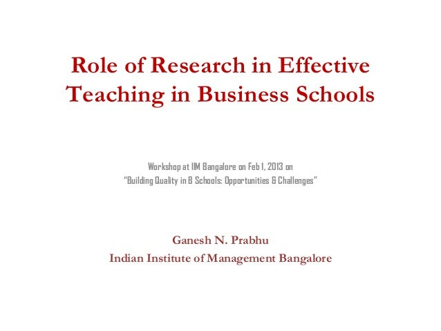 """Role of Research in EffectiveTeaching in Business Schools              Workshop at IIM Bangalore on Feb 1, 2013 on      """"B..."""