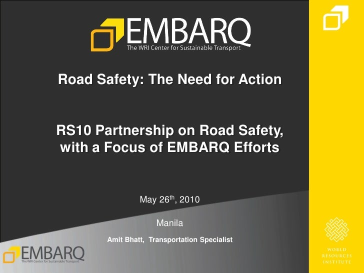 Road Safety: The Need for ActionRS10 Partnership on Road Safety,with a Focus of EMBARQ Efforts                May 26th, 20...
