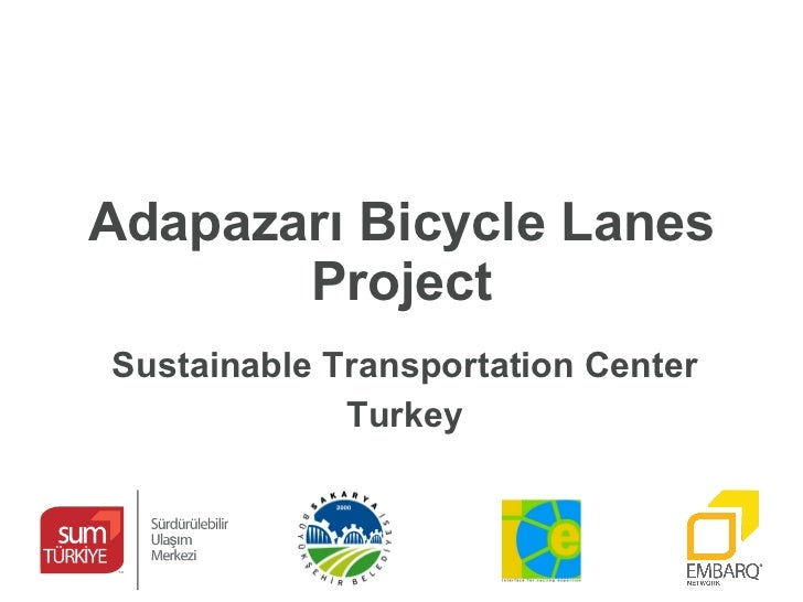 Sakarya Cycling Inclusive Planning Project 1 st  Workshop EMBARQ- Sustainable Transportation Center T urkey