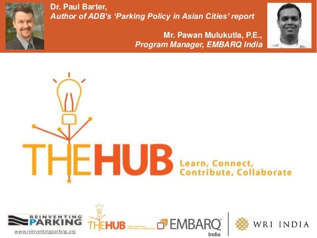 www.reinventingparking.org Dr. Paul Barter, Author of ADB's 'Parking Policy in Asian Cities' report Mr. Pawan Mulukutla, P...