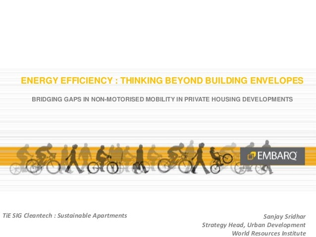 ENERGY EFFICIENCY : THINKING BEYOND BUILDING ENVELOPES BRIDGING GAPS IN NON-MOTORISED MOBILITY IN PRIVATE HOUSING DEVELOPM...