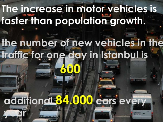 the number of new vehicles in the traffic for one day in Istanbul is 600 additional 84.000 cars every year The increase in...