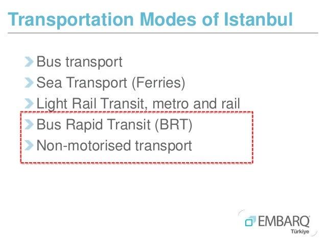 Bus transport Sea Transport (Ferries) Light Rail Transit, metro and rail Bus Rapid Transit (BRT) Non-motorised transport T...