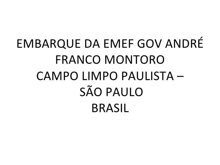 EMBARQUE DA EMEF GOV ANDRÉ     FRANCO MONTORO  CAMPO LIMPO PAULISTA –        SÃO PAULO          BRASIL