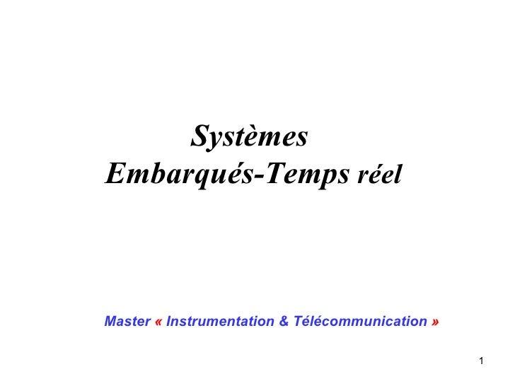 SystèmesEmbarqués-Temps réelMaster « Instrumentation & Télécommunication »                                                 1