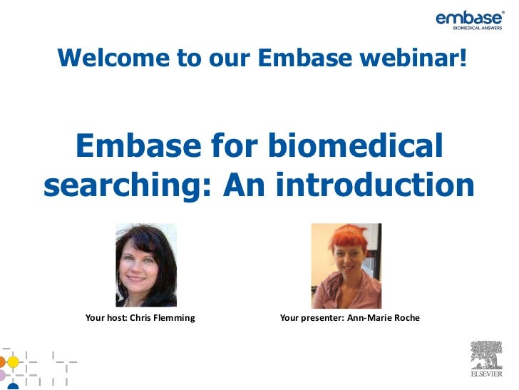 Welcome to our Embase webinar!  Embase for biomedicalsearching: An introduction  Your host: Chris Flemming   Your presente...