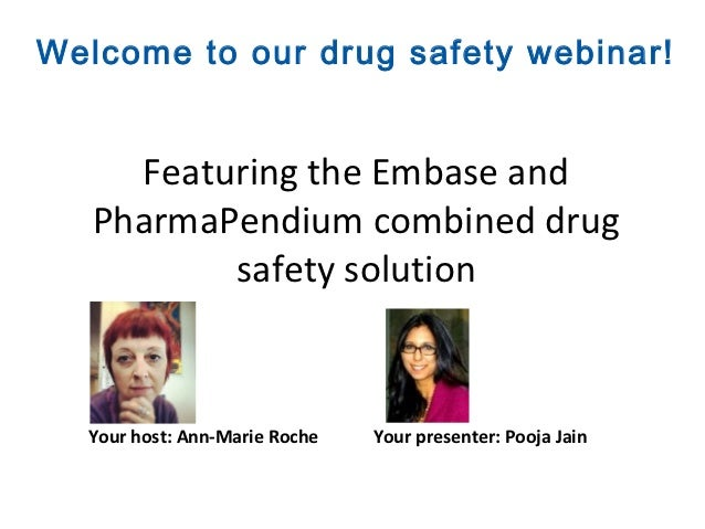Welcome to our drug safety webinar!     Featuring the Embase and   PharmaPendium combined drug          safety solution  Y...