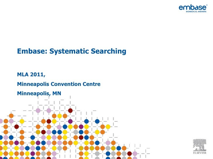 Embase: Systematic Searching  MLA 2011, Minneapolis Convention Centre Minneapolis, MN BLITS:  Getting the Best from EMBASE...