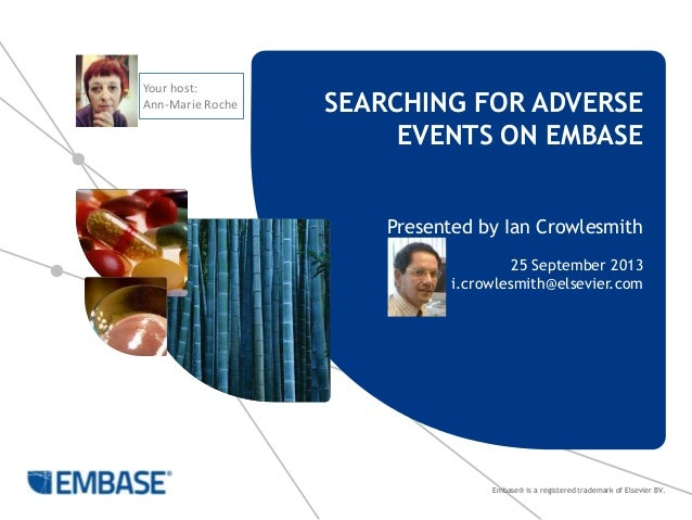 Embase® is a registered trademark of Elsevier BV. SEARCHING FOR ADVERSE EVENTS ON EMBASE Presented by Ian Crowlesmith 25 S...