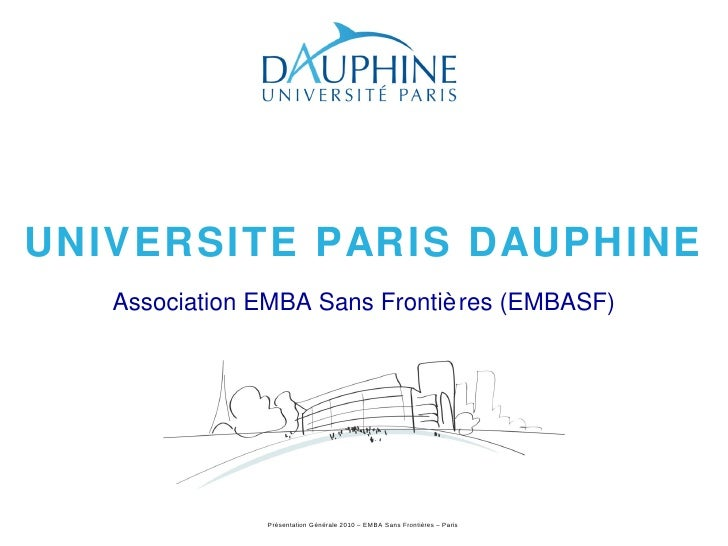 UNIVERSITE PARIS DAUPHINE <ul><li>Association EMBA Sans Frontières (EMBASF) </li></ul>