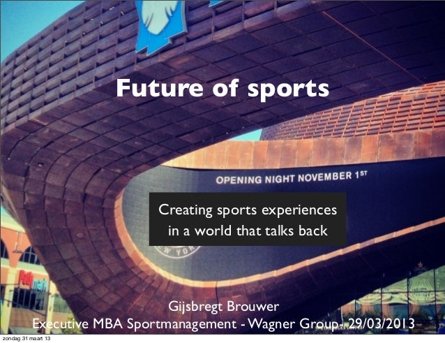 Future of sports                            Creating sports experiences                             in a world that talks ...