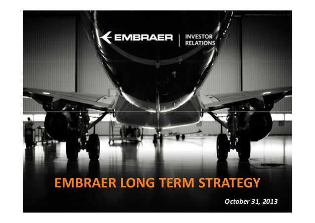 EMBRAER LONG TERM STRATEGY Job Position  October 31, 2013