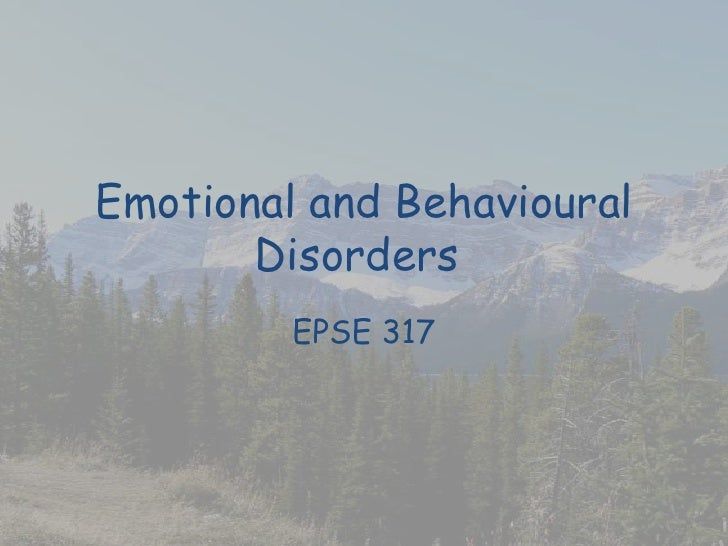 Emotional and Behavioural Disorders<br />EPSE 317<br />