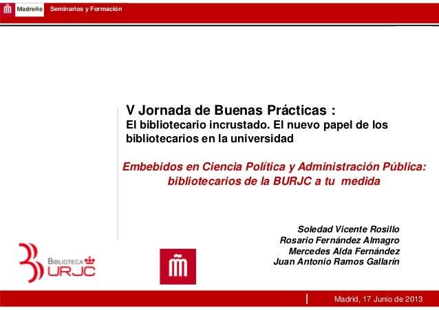 1Seminarios y FormaciónV Jornada de Buenas Prácticas :El bibliotecario incrustado. El nuevo papel de losbibliotecarios en ...