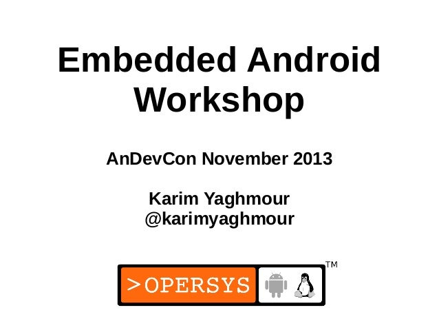1 Embedded Android Workshop AnDevCon November 2013 Karim Yaghmour @karimyaghmour