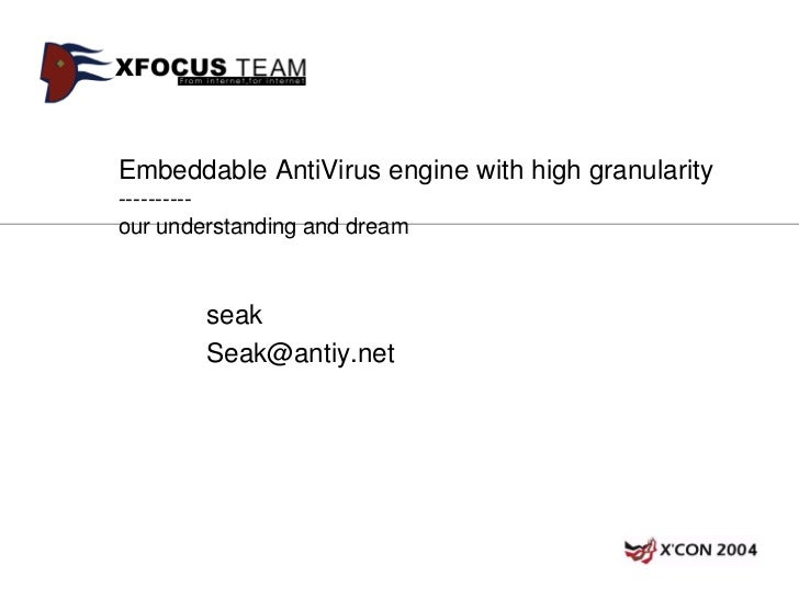 Embeddable AntiVirus engine with high granularity----------our understanding and dream        seak        Seak@antiy.net