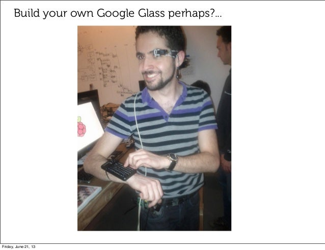 Build your own Google Glass perhaps?...Friday, June 21, 13