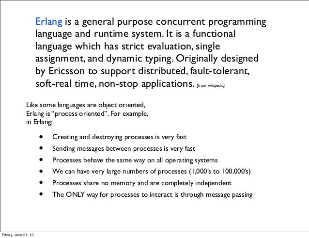 • Creating and destroying processes is very fast• Sending messages between processes is very fast• Processes behave the sa...