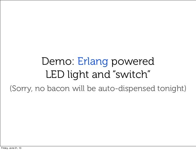 """Demo: Erlang poweredLED light and """"switch""""(Sorry, no bacon will be auto-dispensed tonight)Friday, June 21, 13"""