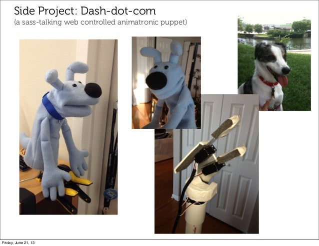 Side Project: Dash-dot-com(a sass-talking web controlled animatronic puppet)Friday, June 21, 13