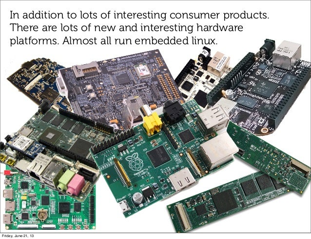 In addition to lots of interesting consumer products.There are lots of new and interesting hardwareplatforms. Almost all r...