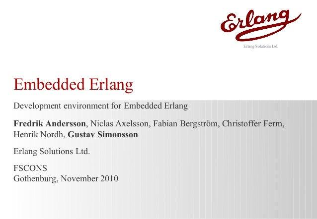Embedded Erlang Development environment for Embedded Erlang Fredrik Andersson, Niclas Axelsson, Fabian Bergström, Christof...