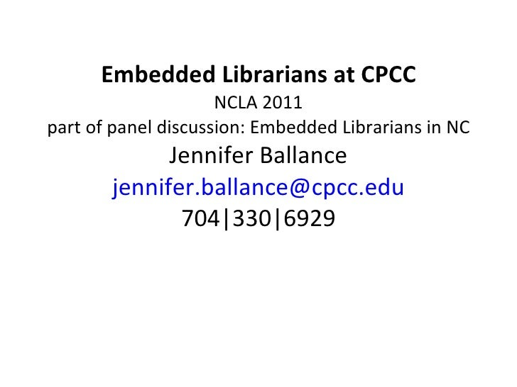 Embedded Librarians at CPCC NCLA 2011 part of panel discussion: Embedded Librarians in NC Jennifer Ballance [email_address...