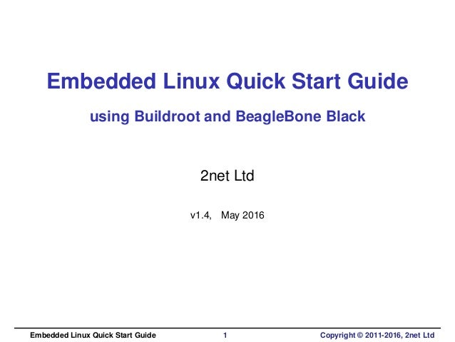 Embedded Linux Quick Start Guide using Buildroot and BeagleBone Black 2net Ltd v1.4, May 2016 Embedded Linux Quick Start G...